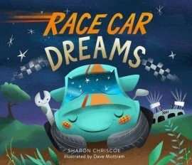 RACE CAR DREAMS by Sharon Chriscoe; Illustrated by Dave Mottram