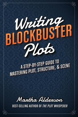 WRITING BLOCKBUSTER PLOTS by Martha Alderson